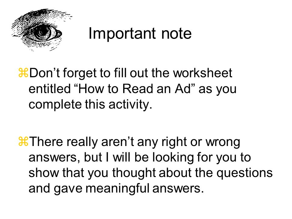 Important note zDont forget to fill out the worksheet entitled How to Read an Ad as you complete this activity. zThere really arent any right or wrong