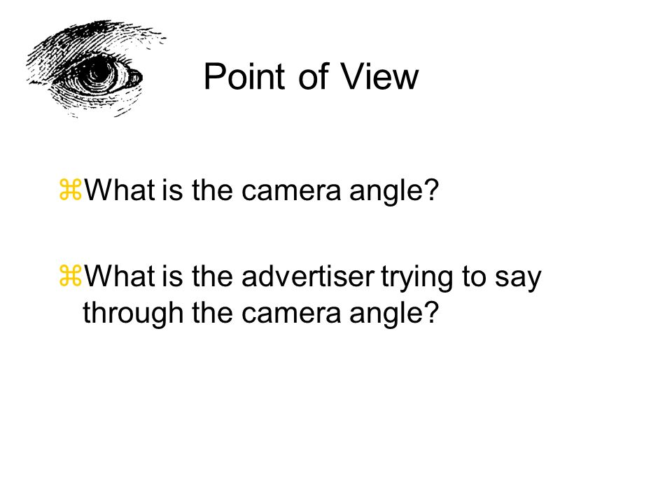 Point of View zUp angles can be used to suggest power, prestige, and success.