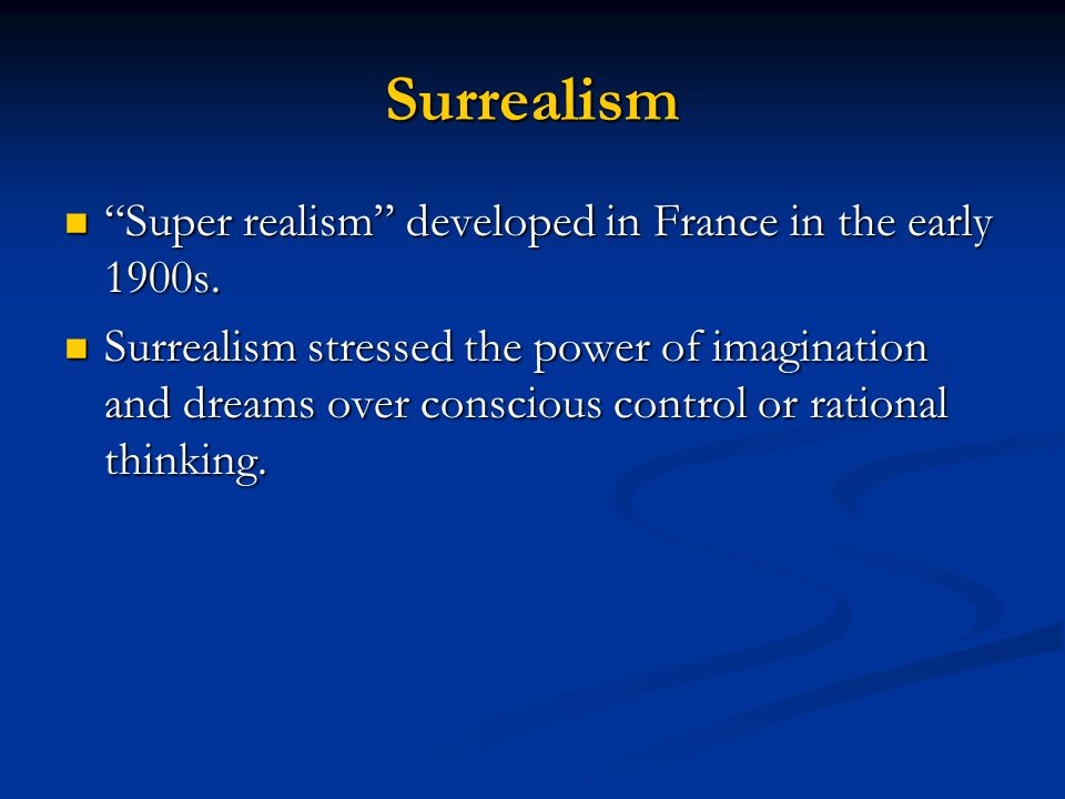 Surrealism Super realism developed in France in the early 1900s. Super realism developed in France in the early 1900s. Surrealism stressed the power o