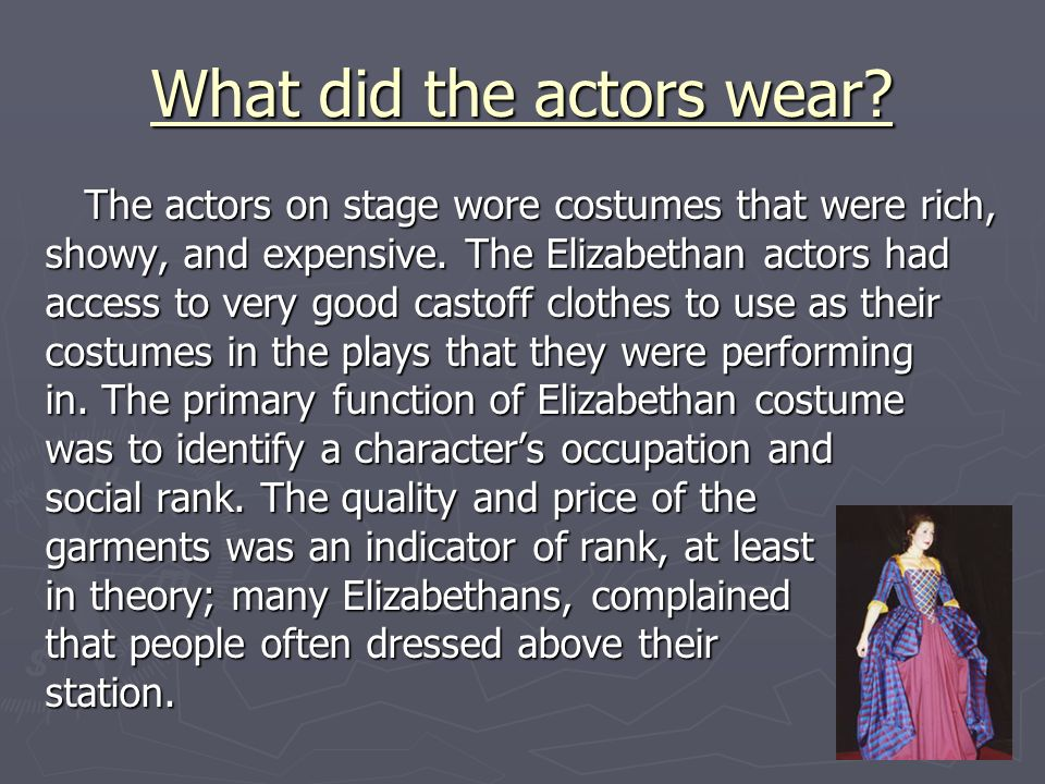 What did the actors wear. The actors on stage wore costumes that were rich, showy, and expensive.