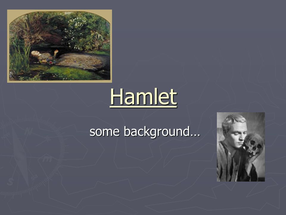 Hamlet some background… some background…