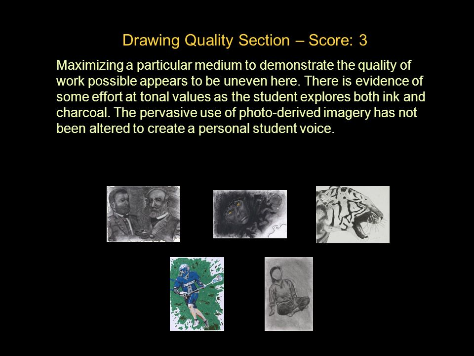 Drawing Quality Section – Score: 3 Maximizing a particular medium to demonstrate the quality of work possible appears to be uneven here.