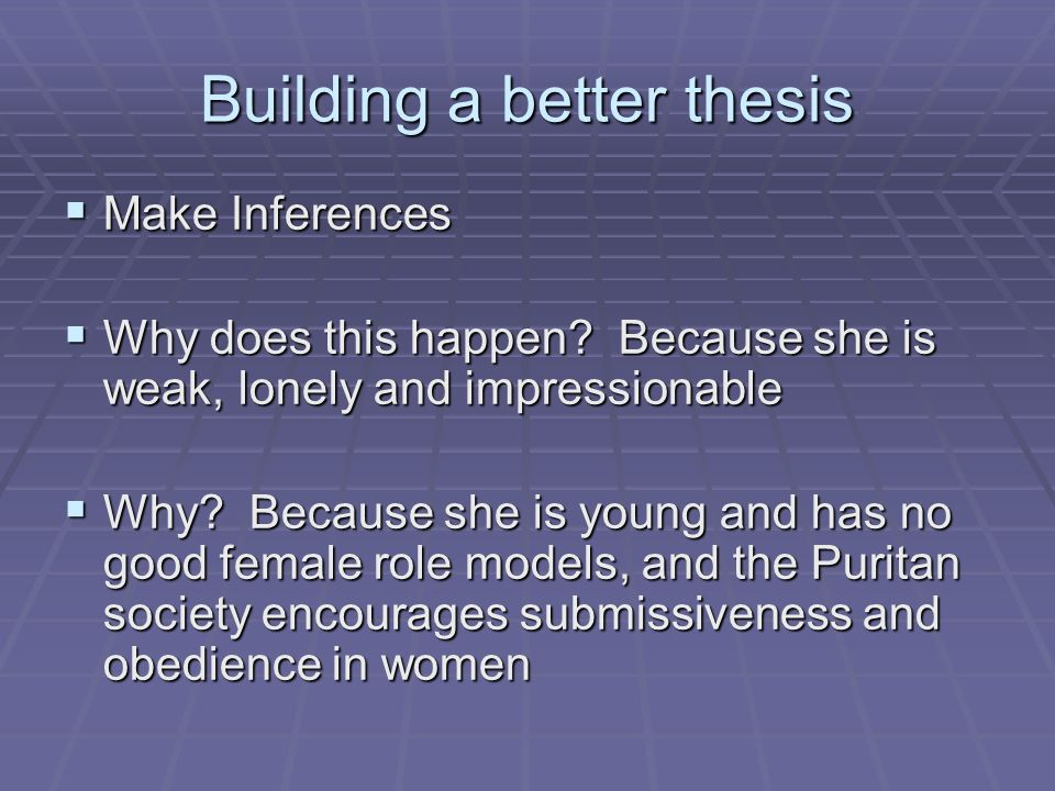 Building a better thesis Make Inferences Make Inferences Why does this happen.