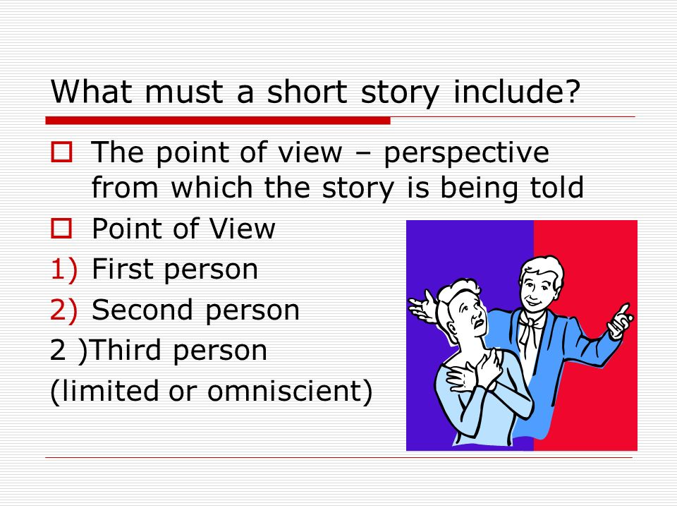 What must a short story include.