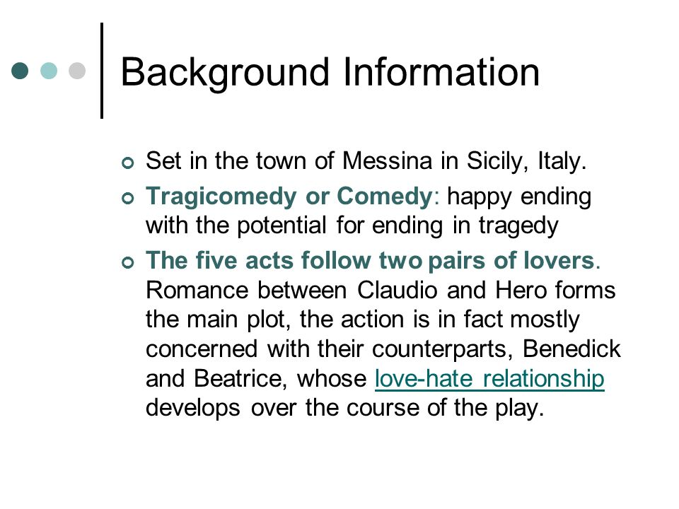 Background Information Set in the town of Messina in Sicily, Italy. Tragicomedy or Comedy: happy ending with the potential for ending in tragedy The f