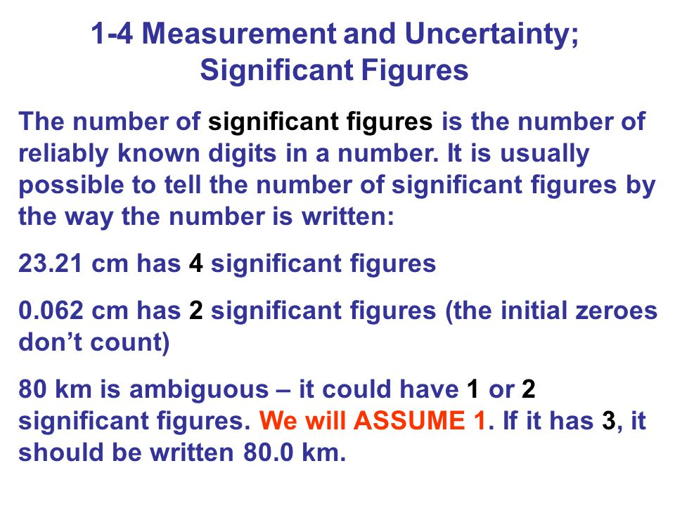 1-4 Measurement and Uncertainty; Significant Figures The number of significant figures is the number of reliably known digits in a number. It is usual