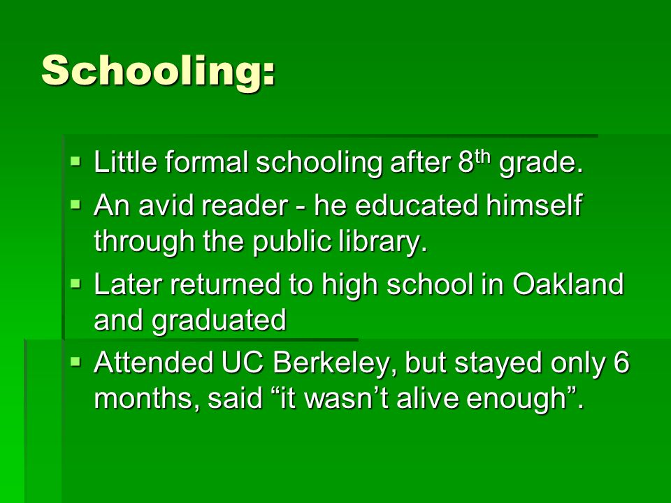 Schooling: Little formal schooling after 8 th grade. Little formal schooling after 8 th grade. An avid reader - he educated himself through the public