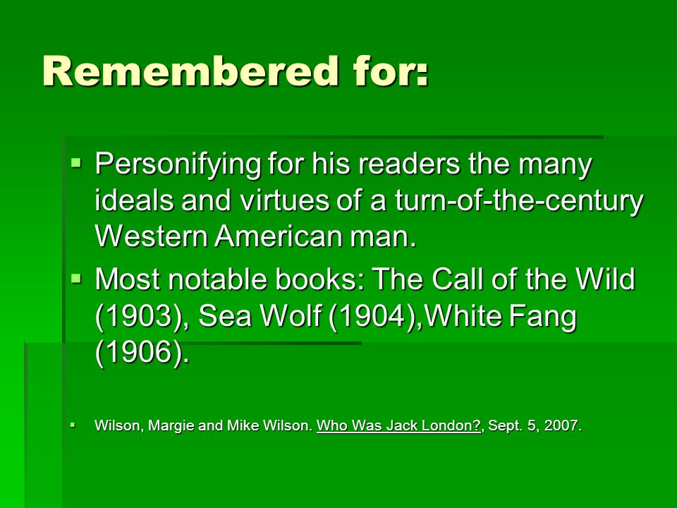 Remembered for: Personifying for his readers the many ideals and virtues of a turn-of-the-century Western American man. Personifying for his readers t