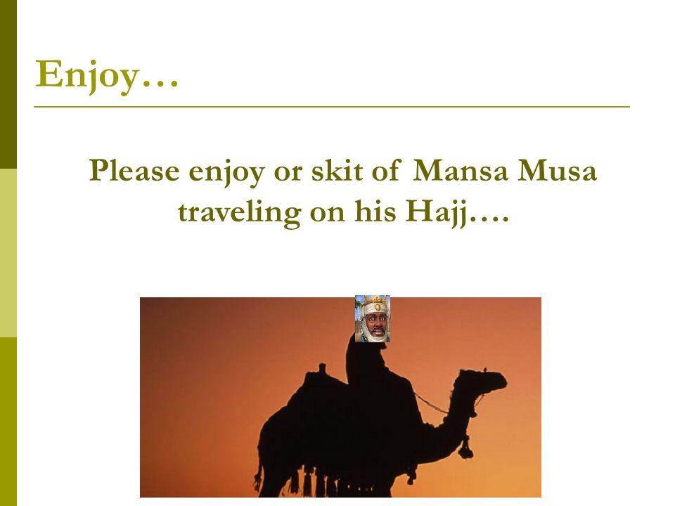 Enjoy… Please enjoy or skit of Mansa Musa traveling on his Hajj….