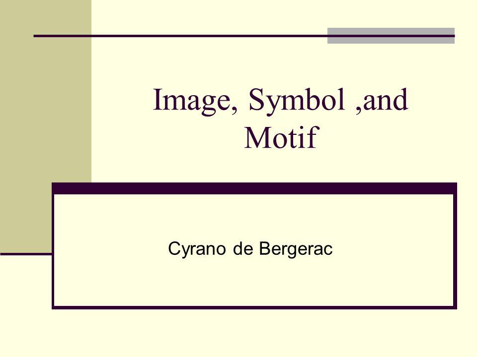 Image, Symbol,and Motif Cyrano de Bergerac