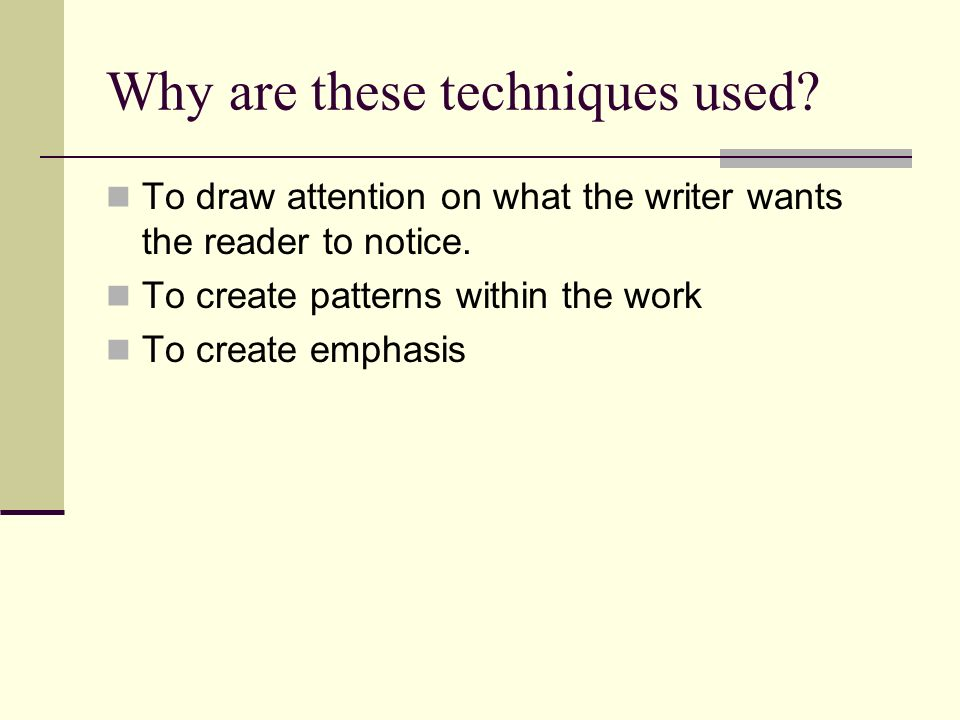 Why are these techniques used? To draw attention on what the writer wants the reader to notice. To create patterns within the work To create emphasis