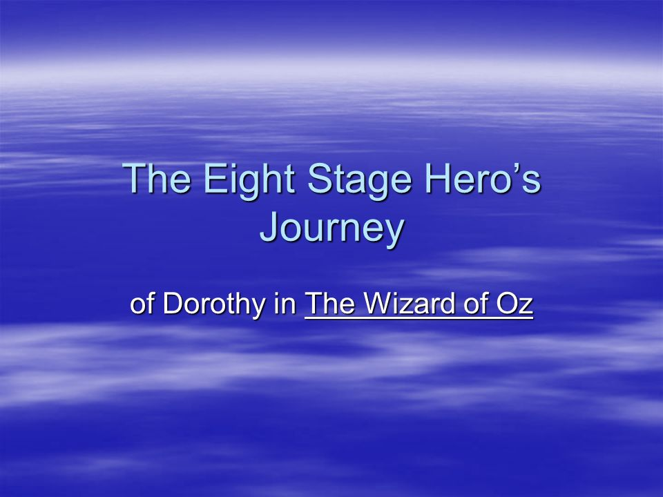 The Eight Stage Heros Journey of Dorothy in The Wizard of Oz