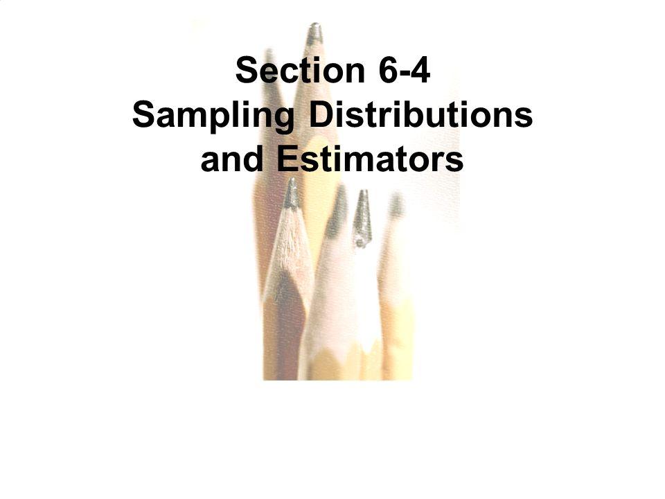 Slide Slide 1 Section 6-4 Sampling Distributions and Estimators