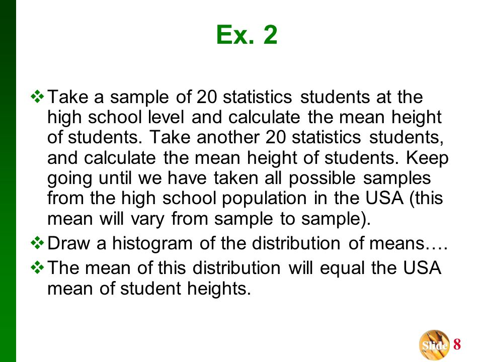 Slide Slide 19 Recap In this section we have discussed: Sampling distribution of a statistic.