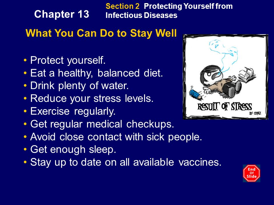 What You Can Do to Stay Well Protect yourself.Eat a healthy, balanced diet.