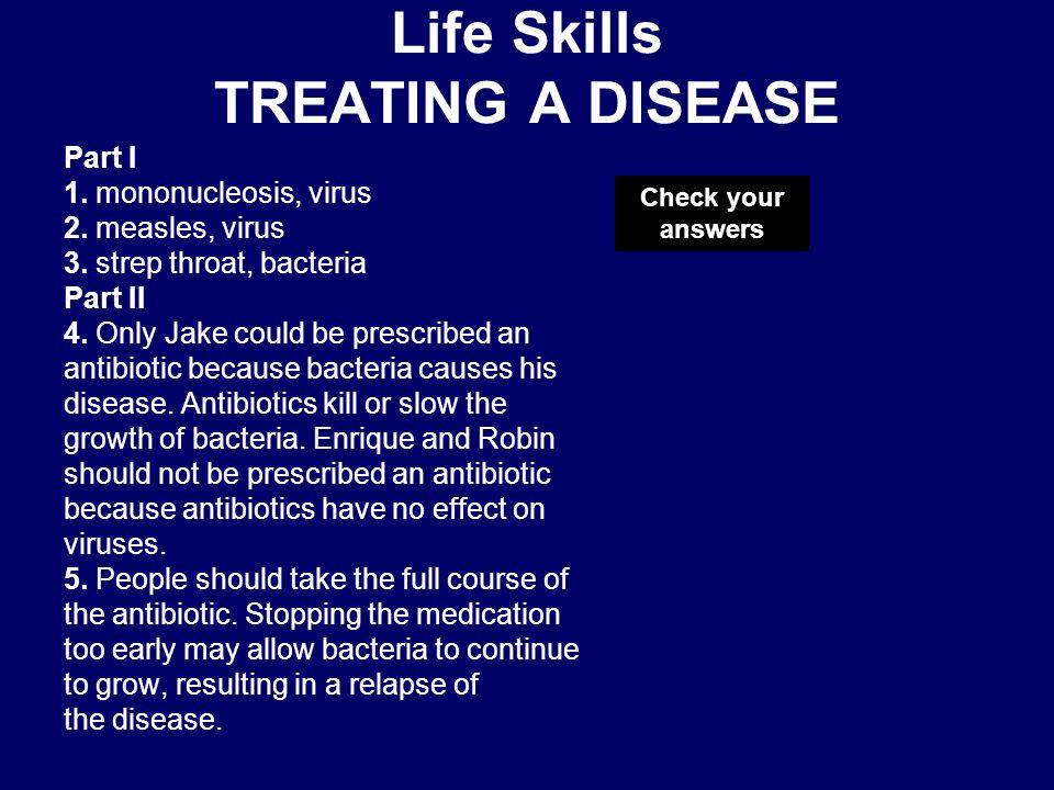 Life Skills TREATING A DISEASE Part I 1.mononucleosis, virus 2.