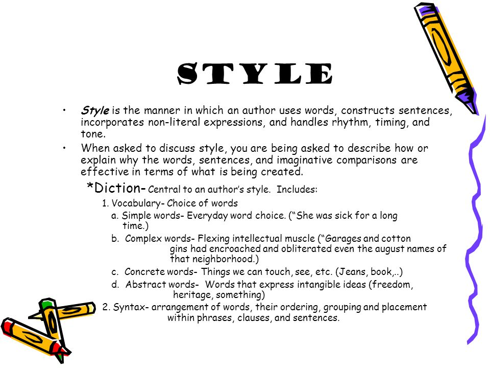 Style Style is the manner in which an author uses words, constructs sentences, incorporates non-literal expressions, and handles rhythm, timing, and tone.
