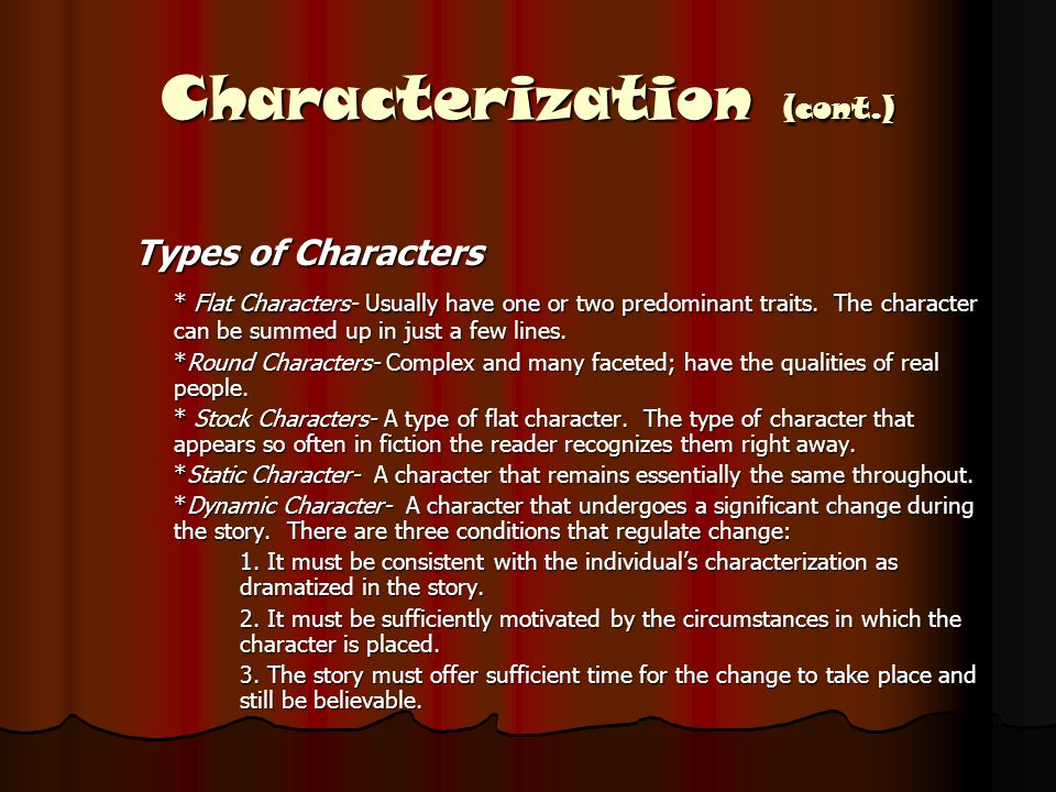 Characterization (cont.) Types of Characters * Flat Characters- Usually have one or two predominant traits.