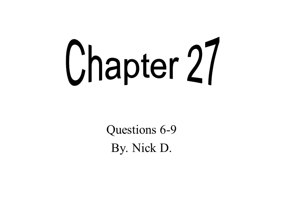 Questions 6-9 By. Nick D.