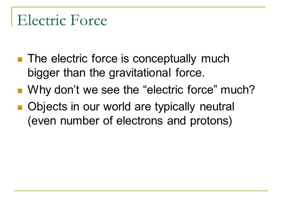 Electric Force The electric force is conceptually much bigger than the gravitational force. Why dont we see the electric force much? Objects in our wo
