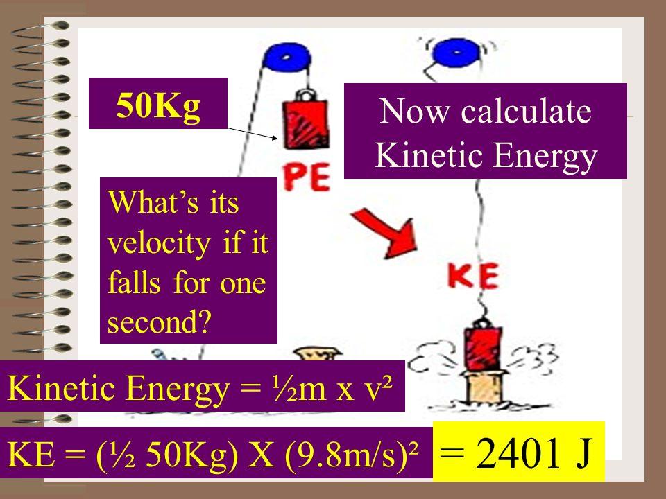 Gravitational Potential Energy PEgrav = mass x gravity x height 50Kg 10 meters high PEgrav = 50Kg x 9.8m/s/s x 10m = 4900J