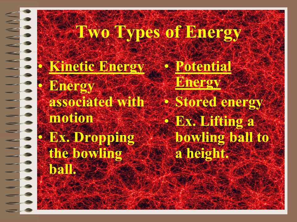 Two Types of Energy Kinetic Energy Energy associated with motion Ex.