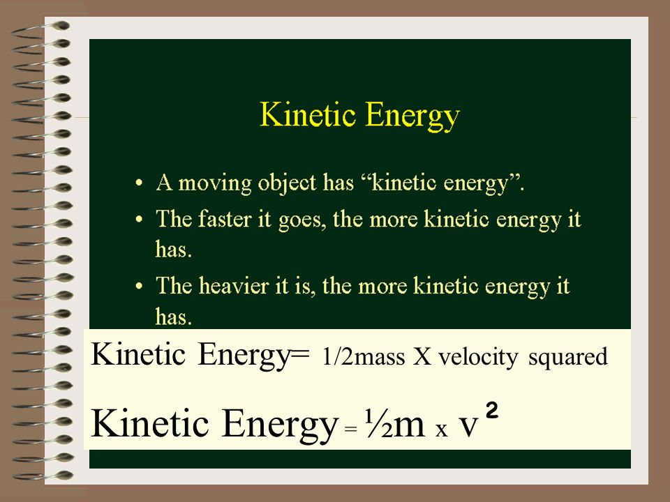 Two Types of Energy Kinetic Energy Energy associated with motion Ex. Dropping the bowling ball. Potential Energy Stored energy Ex. Lifting a bowling b