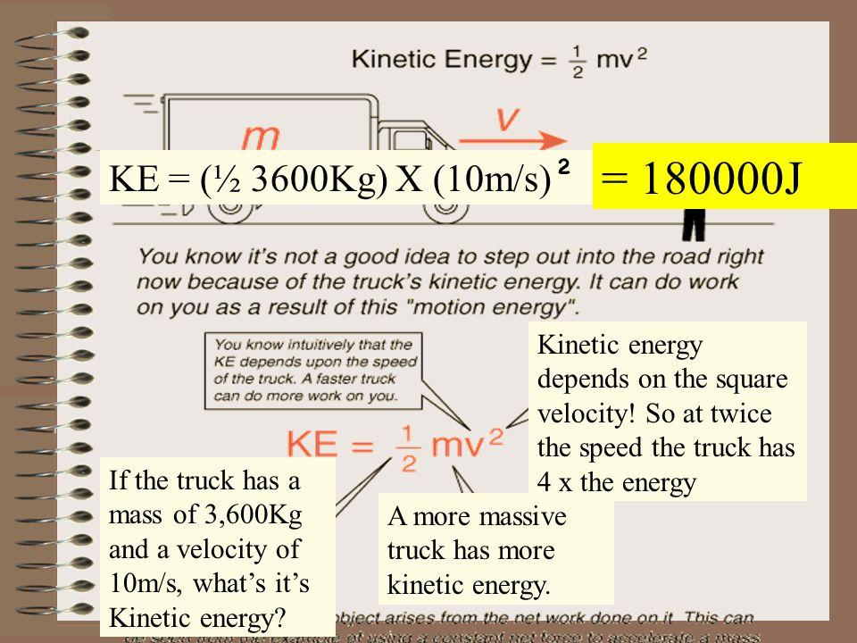 Kinetic Energy= 1/2mass X velocity squared Kinetic Energy = ½m x v ²