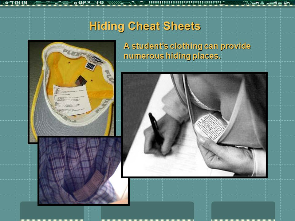 Hiding Cheat Sheets A students clothing can provide numerous hiding places.