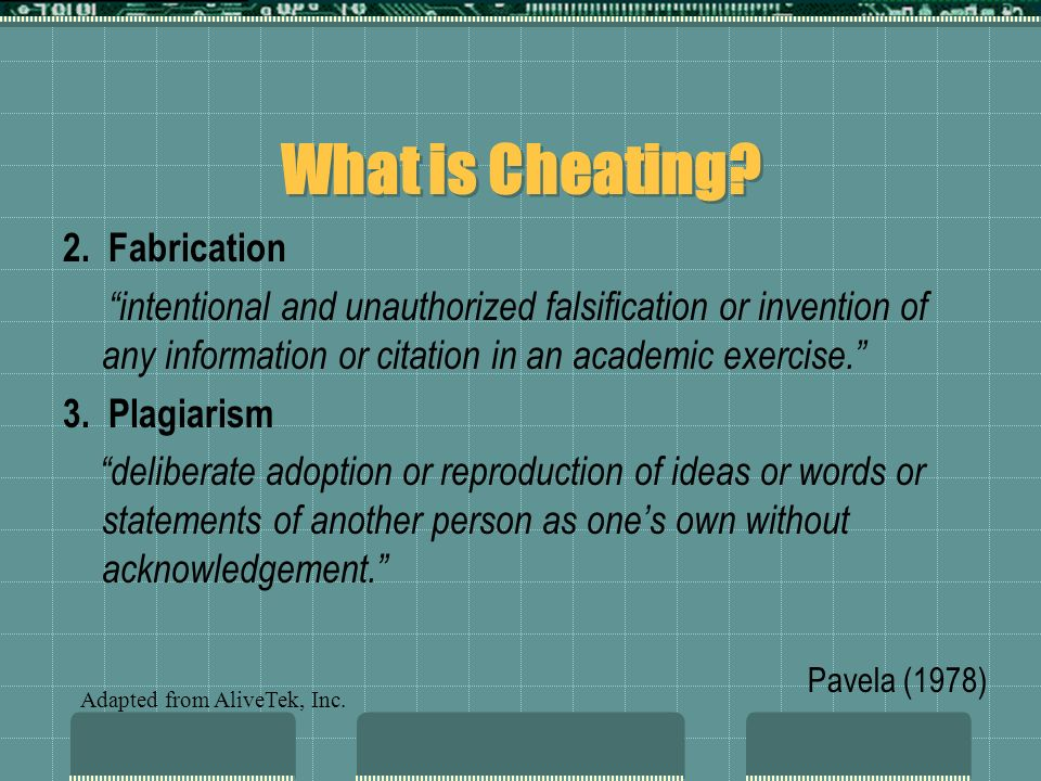 What is Cheating? 2. Fabrication intentional and unauthorized falsification or invention of any information or citation in an academic exercise. 3. Pl