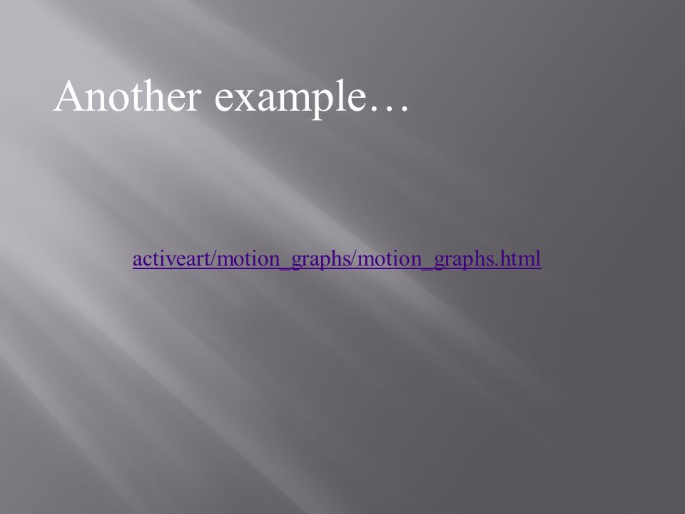 activeart/motion_graphs/motion_graphs.html Another example…