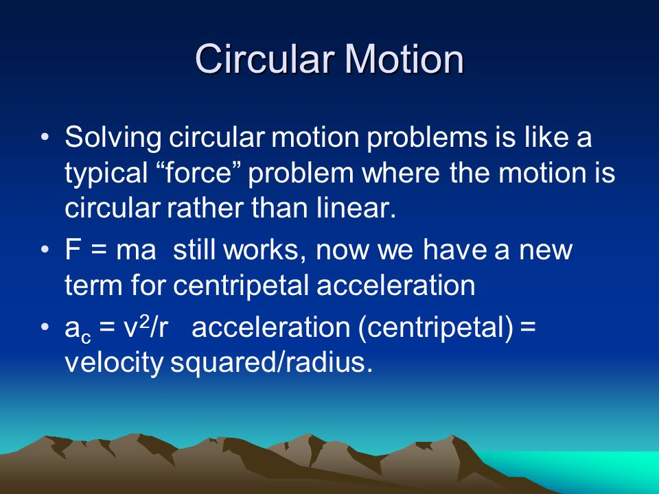 Circular Motion Solving circular motion problems is like a typical force problem where the motion is circular rather than linear. F = ma still works,
