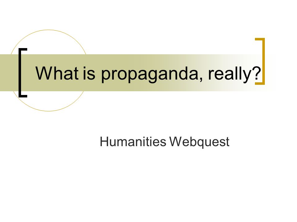 Humanities Webquest What is propaganda, really?