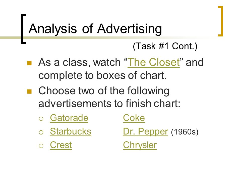 Analysis of Advertising (Task #1 Cont.) As a class, watch The Closet and complete to boxes of chart.The Closet Choose two of the following advertiseme
