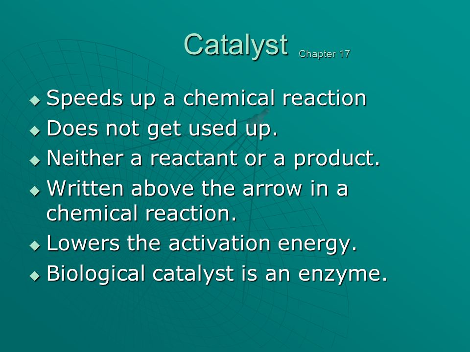 Catalyst Speeds up a chemical reaction Speeds up a chemical reaction Does not get used up. Does not get used up. Neither a reactant or a product. Neit