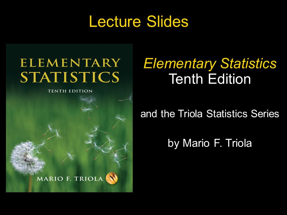 Slide Slide 1 Copyright © 2007 Pearson Education, Inc Publishing as Pearson Addison-Wesley. Lecture Slides Elementary Statistics Tenth Edition and the