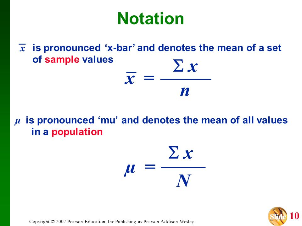 Slide Slide 10 Copyright © 2007 Pearson Education, Inc Publishing as Pearson Addison-Wesley. Notation µ is pronounced mu and denotes the mean of all v