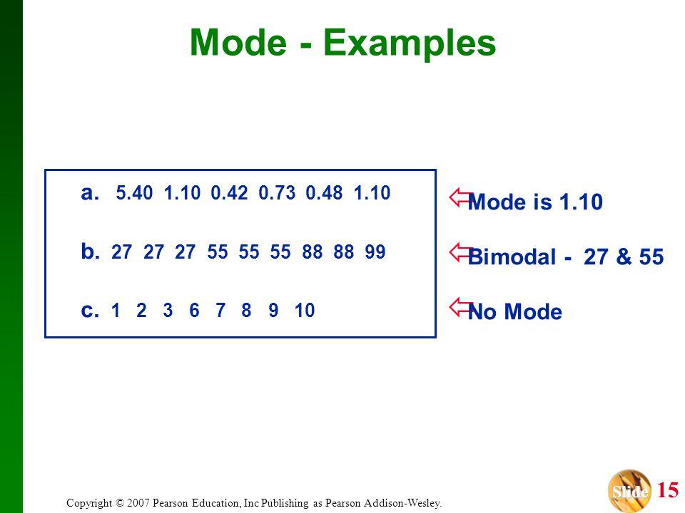 Slide Slide 15 Copyright © 2007 Pearson Education, Inc Publishing as Pearson Addison-Wesley. a. 5.40 1.10 0.42 0.73 0.48 1.10 b. 27 27 27 55 55 55 88
