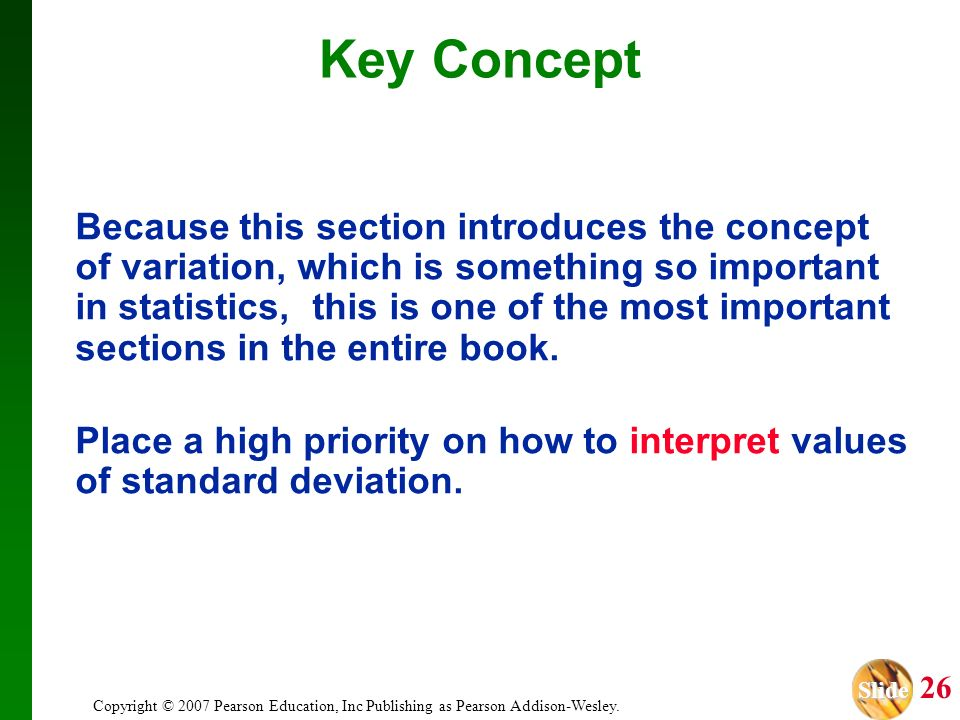 Slide Slide 26 Copyright © 2007 Pearson Education, Inc Publishing as Pearson Addison-Wesley. Key Concept Because this section introduces the concept o