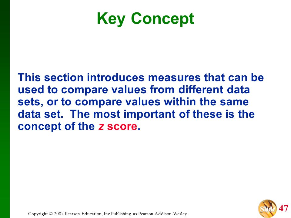 Slide Slide 47 Copyright © 2007 Pearson Education, Inc Publishing as Pearson Addison-Wesley. Key Concept This section introduces measures that can be