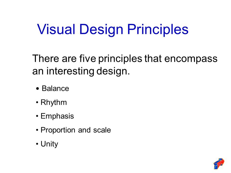 Visual Design Principles There are five principles that encompass an interesting design. Balance Rhythm Emphasis Proportion and scale Unity