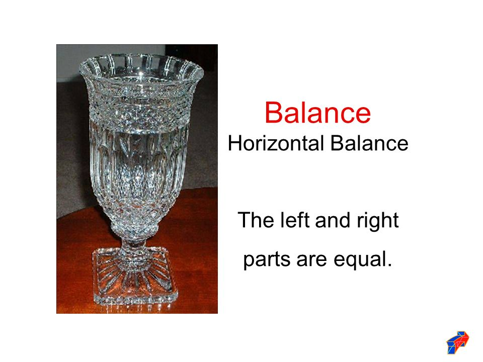 Balance Horizontal Balance The left and right parts are equal.