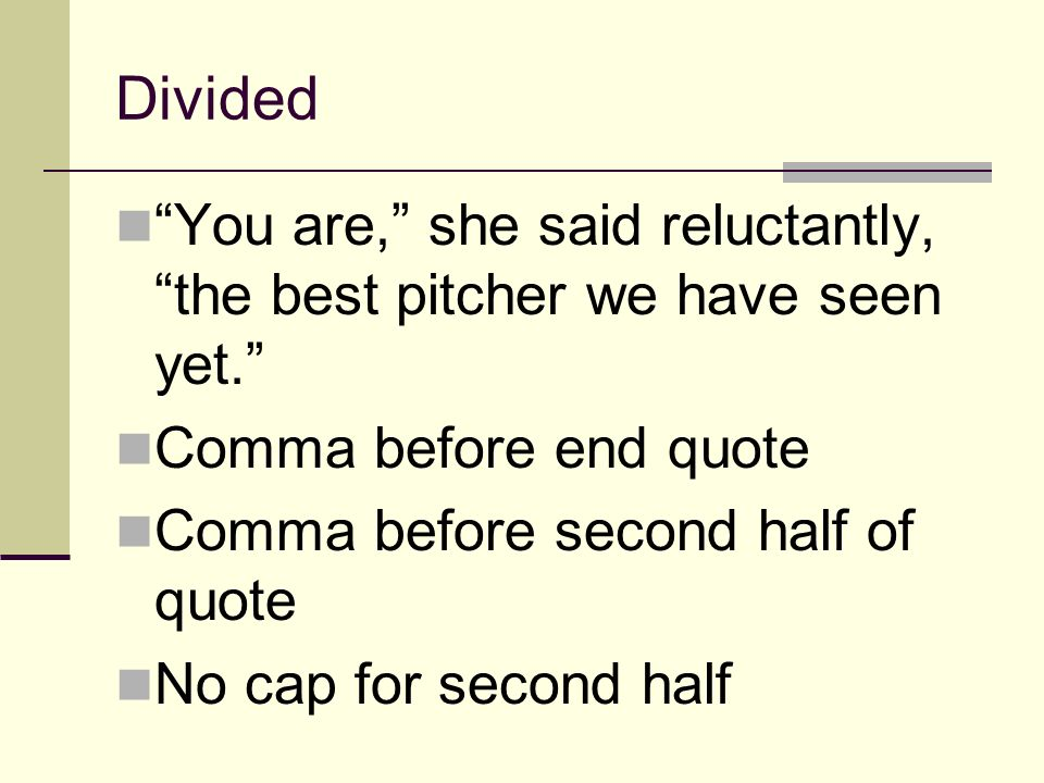 Divided You are, she said reluctantly, the best pitcher we have seen yet.