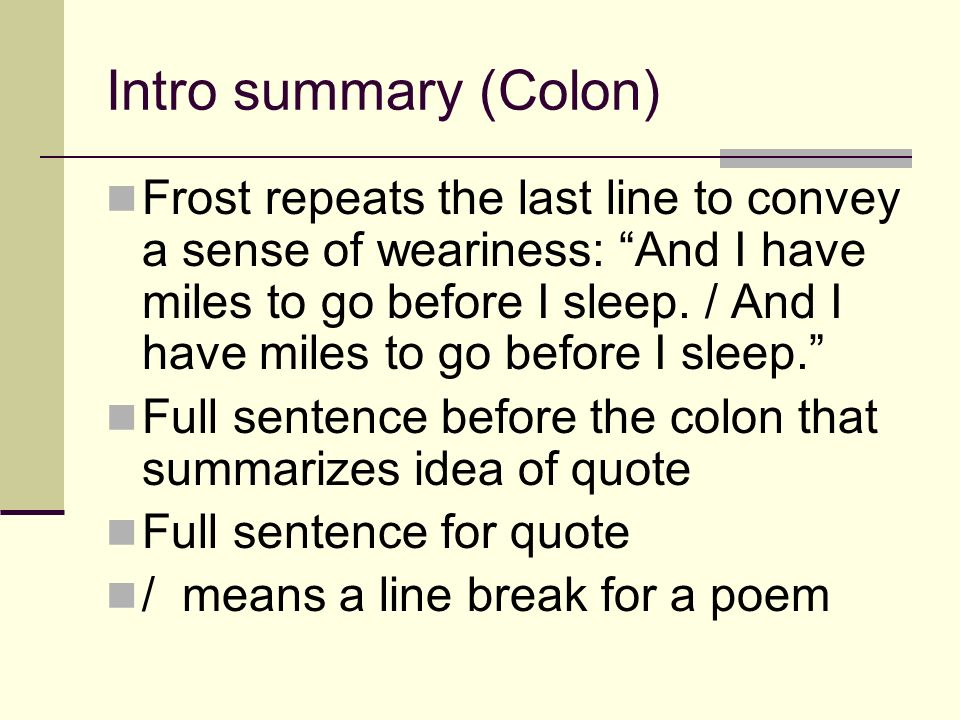 Intro summary (Colon) Frost repeats the last line to convey a sense of weariness: And I have miles to go before I sleep. / And I have miles to go befo