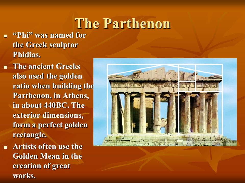 The Parthenon Phi was named for the Greek sculptor Phidias. Phi was named for the Greek sculptor Phidias. The ancient Greeks also used the golden rati