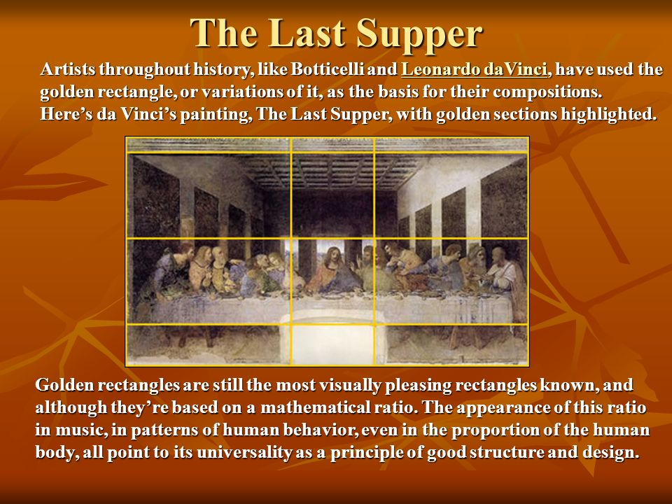 The Last Supper Artists throughout history, like Botticelli and Leonardo daVinci, have used the golden rectangle, or variations of it, as the basis fo