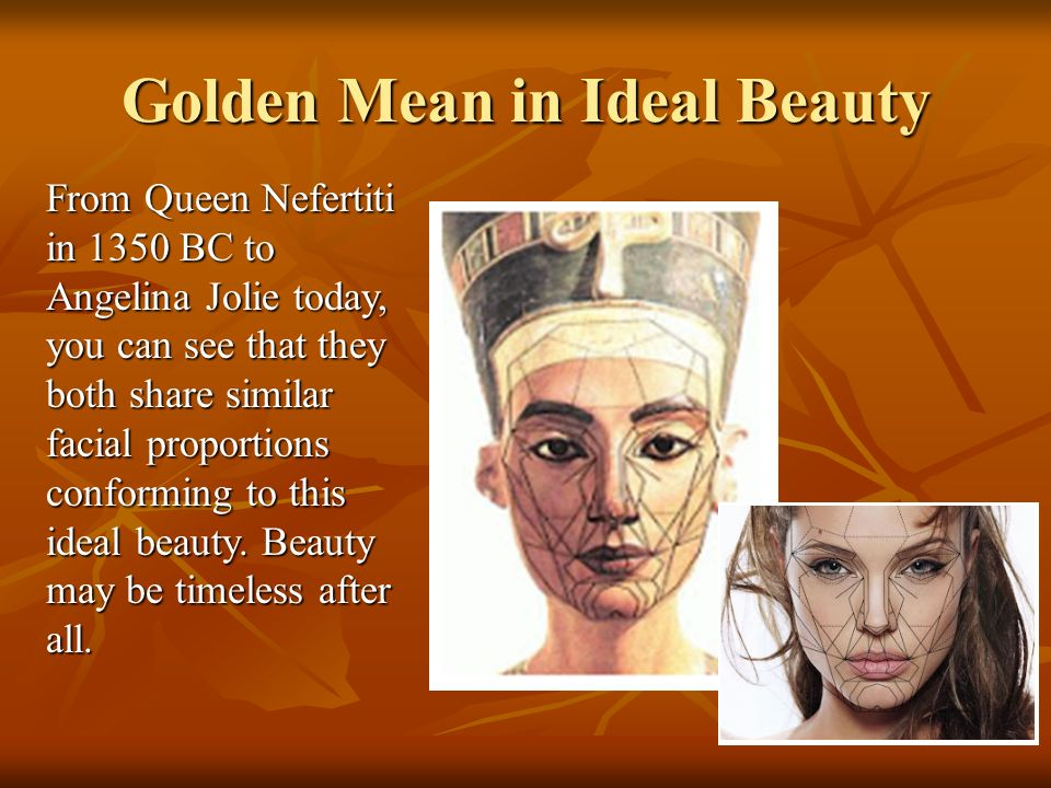 Golden Mean in Ideal Beauty From Queen Nefertiti in 1350 BC to Angelina Jolie today, you can see that they both share similar facial proportions confo