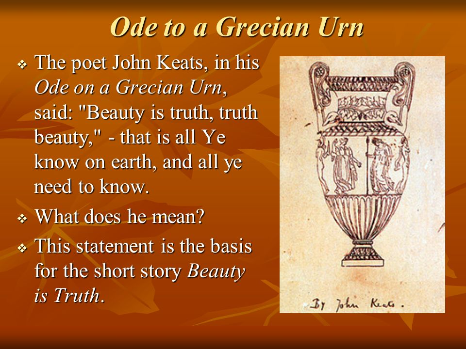 The poet John Keats, in his Ode on a Grecian Urn, said: