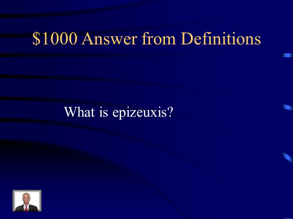 $1000 Question from Definitions This is the repetition of the same word several times in a row.
