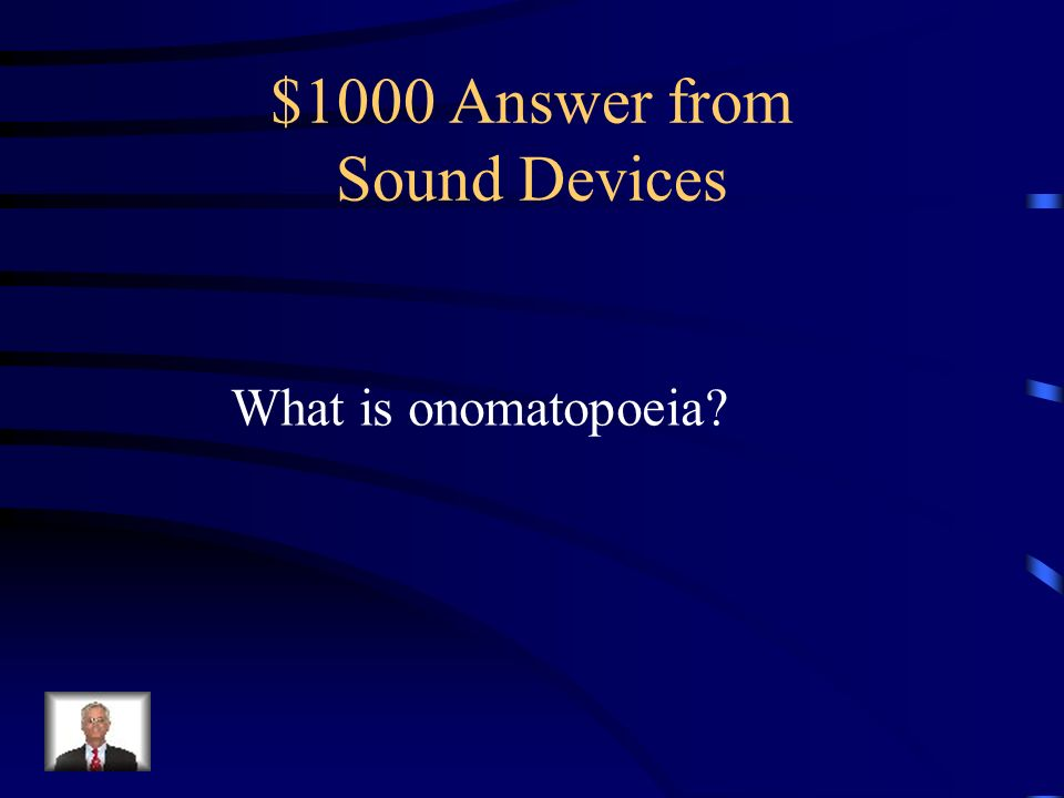 $1000 Question from Sound Devices Example: The fire crackled, Snapped, and fizzled.
